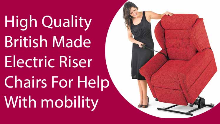High Quality British Made Electric Riser Chairs For Help With mobility