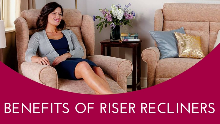 5 amazing benefits of Riser Recliner chairs