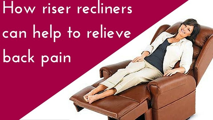 How Electric Riser Recliner Chairs Help To Relieve Back Pain