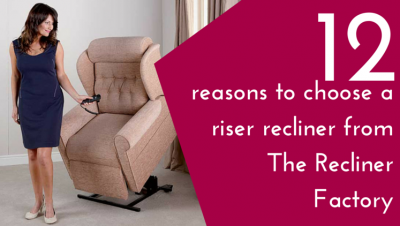 12 Fantastic Reasons To Choose a Riser Recliner from The Recliner Factory
