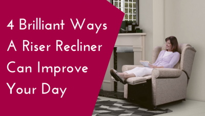 4 Brilliant Ways A Riser Recliner Can Improve Your Day
