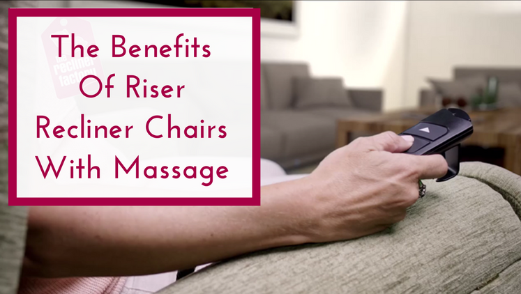 The Many Benefits Of A Riser Recliner With Massage
