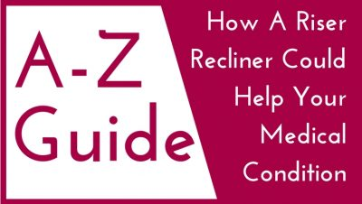 How a Riser Recliner Could Help Your Medical Condition (A-Z Guide)